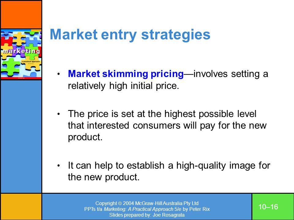 Copyright 2004 McGraw-Hill Australia Pty Ltd PPTs t/a Marketing: A Practical Approach 5/e by Peter Rix Slides prepared by: Joe Rosagrata 10–16 Market
