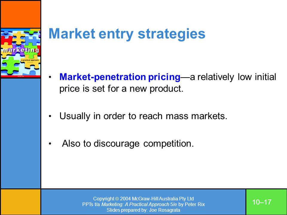 Copyright 2004 McGraw-Hill Australia Pty Ltd PPTs t/a Marketing: A Practical Approach 5/e by Peter Rix Slides prepared by: Joe Rosagrata 10–17 Market
