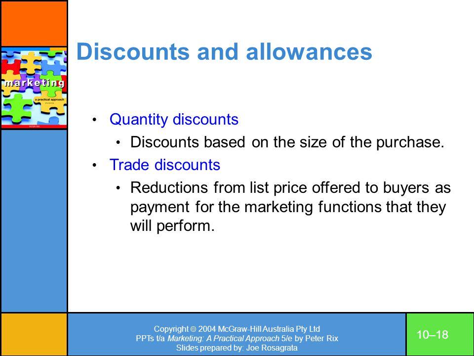 Copyright 2004 McGraw-Hill Australia Pty Ltd PPTs t/a Marketing: A Practical Approach 5/e by Peter Rix Slides prepared by: Joe Rosagrata 10–18 Discoun