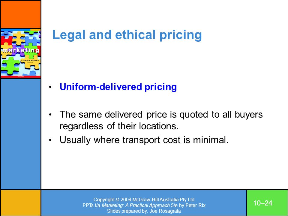 Copyright 2004 McGraw-Hill Australia Pty Ltd PPTs t/a Marketing: A Practical Approach 5/e by Peter Rix Slides prepared by: Joe Rosagrata 10–24 Legal a