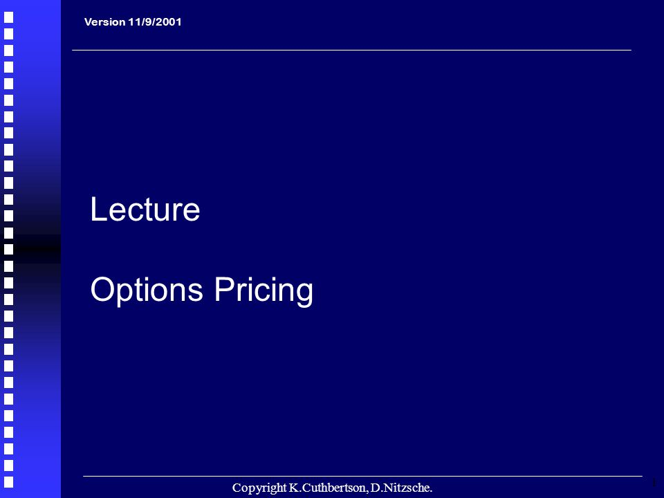 Copyright K.Cuthbertson, D.Nitzsche. 1 Version 11/9/2001 Lecture Options Pricing