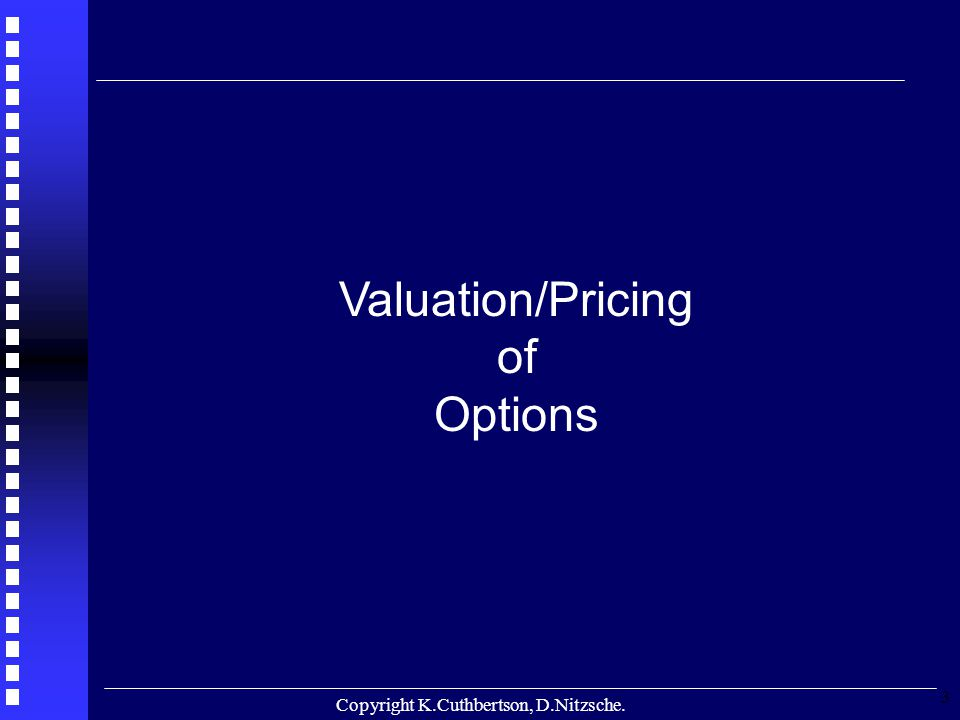 Copyright K.Cuthbertson, D.Nitzsche. 3 Valuation/Pricing of Options