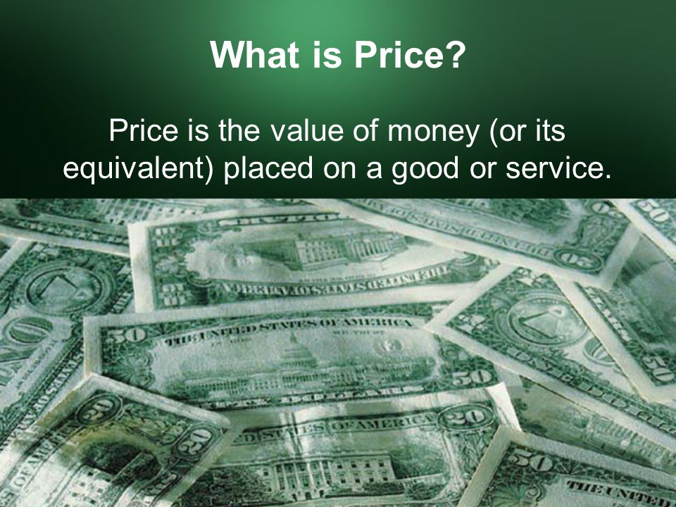 What is Price Price is the value of money (or its equivalent) placed on a good or service.