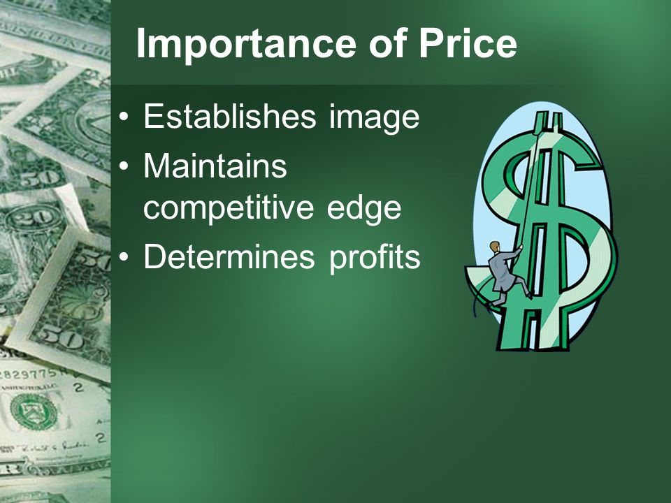 Importance of Price Establishes image Maintains competitive edge Determines profits