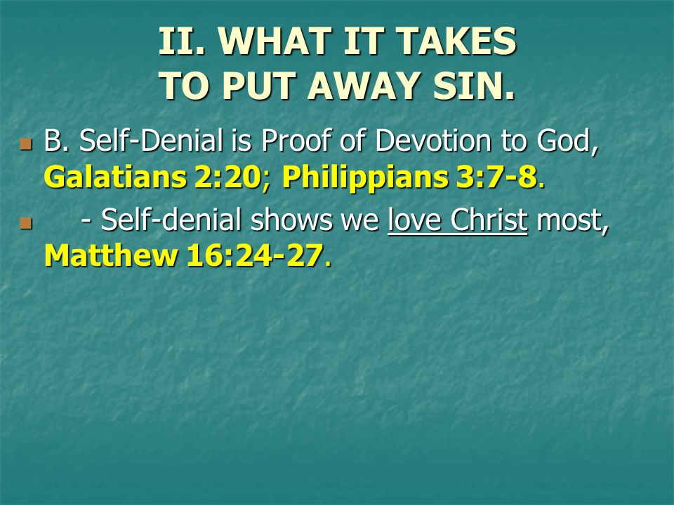 B. Self-Denial is Proof of Devotion to God, Galatians 2:20; Philippians 3:7-8.