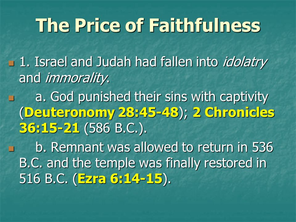 The Price of Faithfulness 1. Israel and Judah had fallen into idolatry and immorality. 1. Israel and Judah had fallen into idolatry and immorality. a.