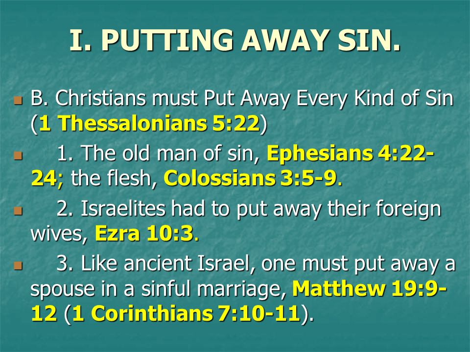 I. PUTTING AWAY SIN. B. Christians must Put Away Every Kind of Sin (1 Thessalonians 5:22) B. Christians must Put Away Every Kind of Sin (1 Thessalonia