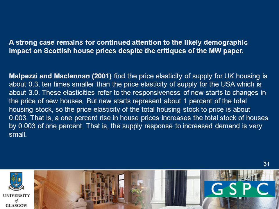 31 A strong case remains for continued attention to the likely demographic impact on Scottish house prices despite the critiques of the MW paper.