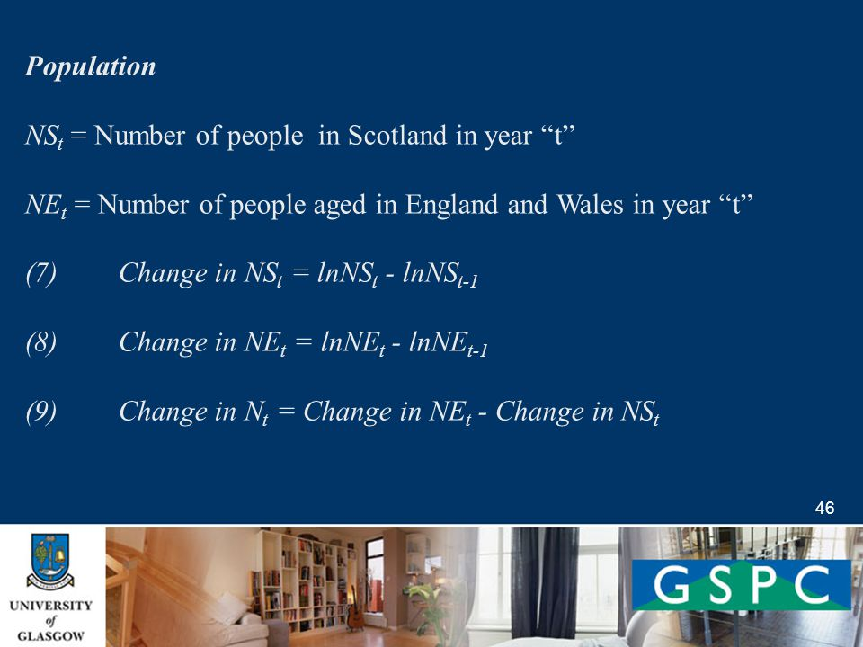 46 Population NS t = Number of people in Scotland in year t NE t = Number of people aged in England and Wales in year t (7) Change in NS t = lnNS t - lnNS t-1 (8) Change in NE t = lnNE t - lnNE t-1 (9) Change in N t = Change in NE t - Change in NS t