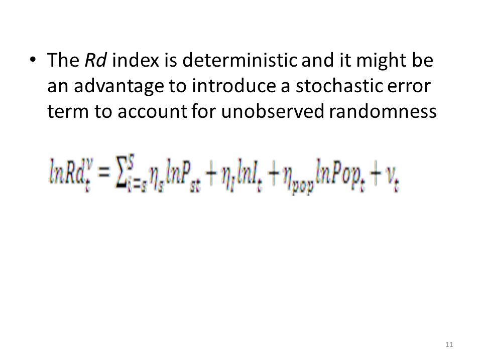 The Rd index is deterministic and it might be an advantage to introduce a stochastic error term to account for unobserved randomness 11
