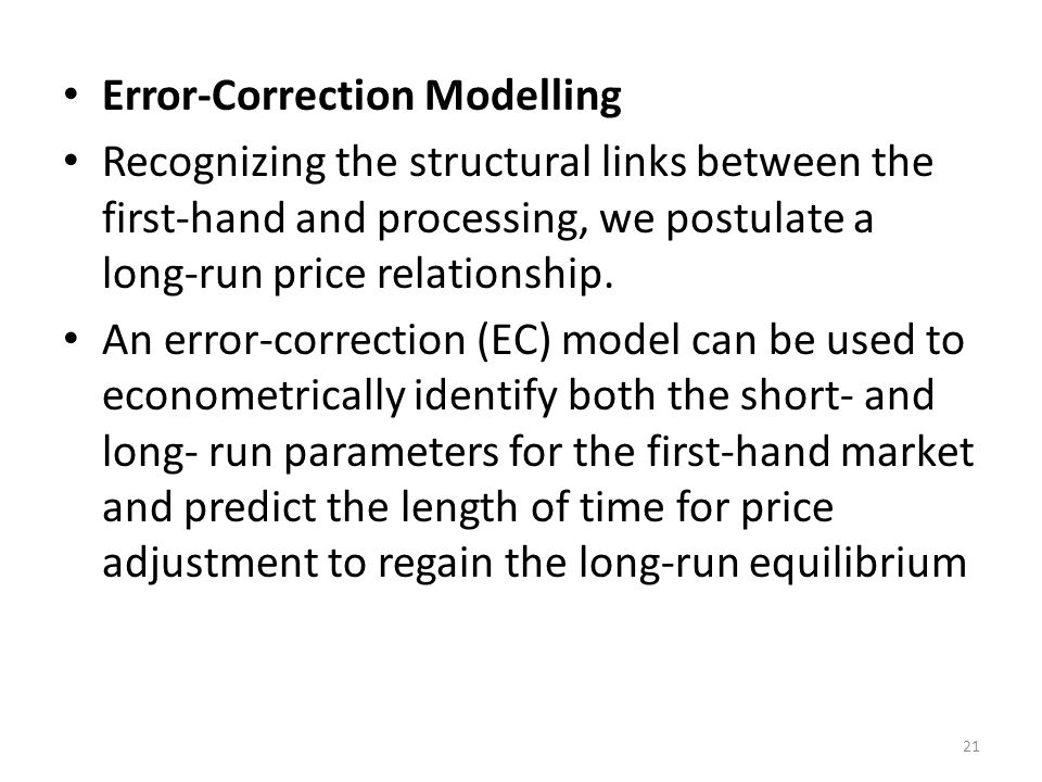 Error-Correction Modelling Recognizing the structural links between the first-hand and processing, we postulate a long-run price relationship.