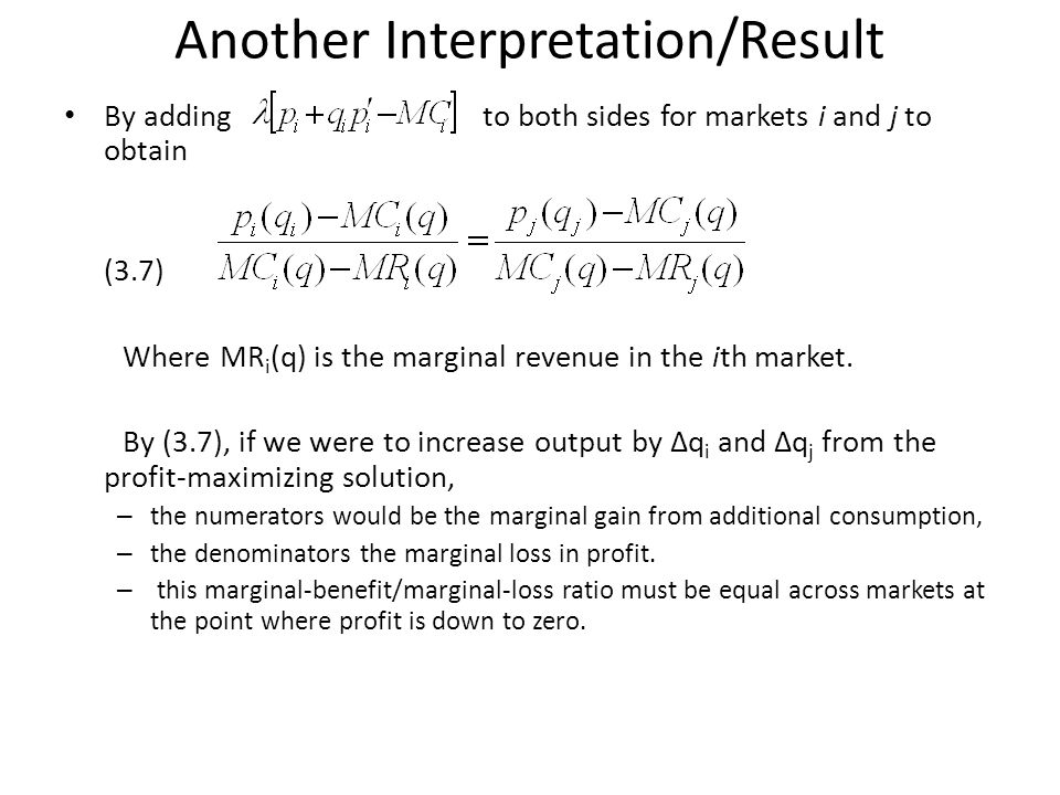 Another Interpretation/Result By adding to both sides for markets i and j to obtain (3.7) Where MR i (q) is the marginal revenue in the ith market.