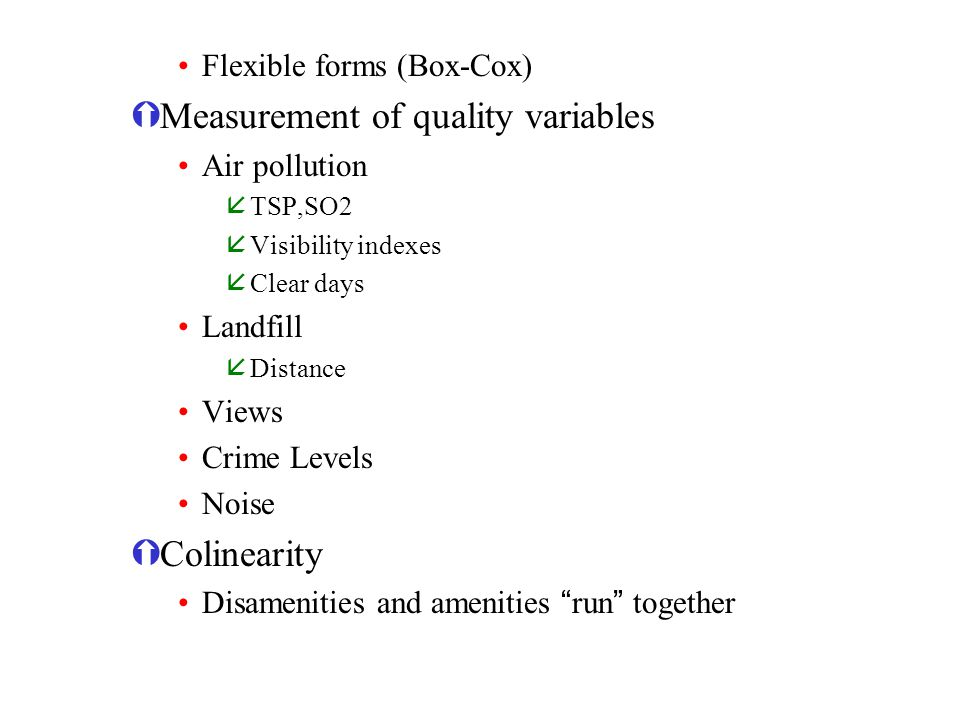 Flexible forms (Box-Cox) ÝMeasurement of quality variables Air pollution åTSP,SO2 åVisibility indexes åClear days Landfill åDistance Views Crime Level