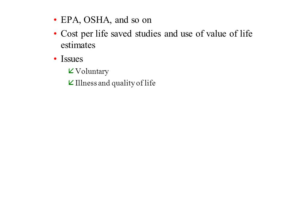 EPA, OSHA, and so on Cost per life saved studies and use of value of life estimates Issues åVoluntary åIllness and quality of life