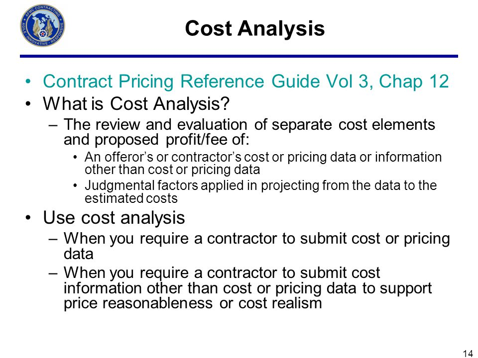14 Cost Analysis Contract Pricing Reference Guide Vol 3, Chap 12 What is Cost Analysis.