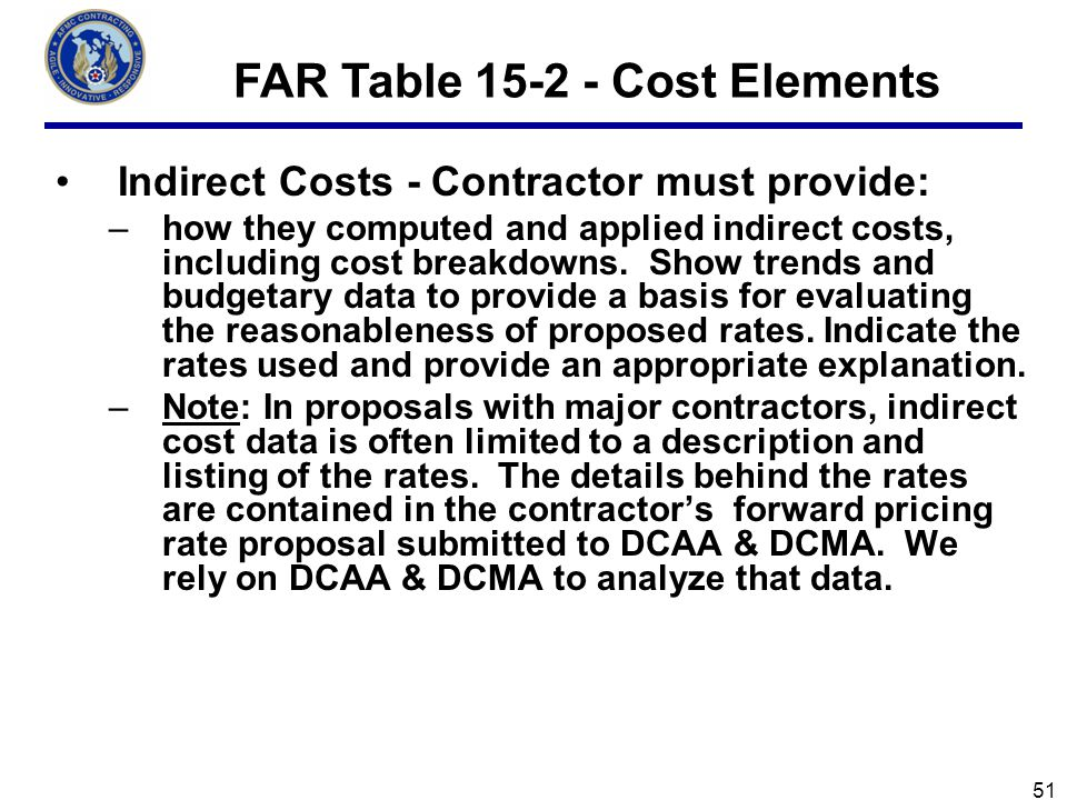Indirect Costs - Contractor must provide: –how they computed and applied indirect costs, including cost breakdowns.