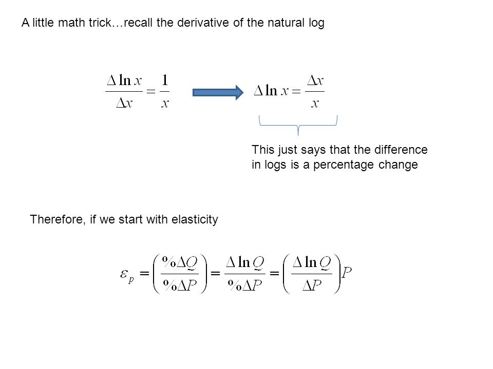 A little math trick…recall the derivative of the natural log This just says that the difference in logs is a percentage change Therefore, if we start