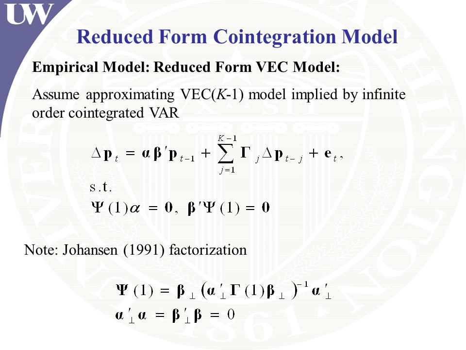 Reduced Form Cointegration Model Assume approximating VEC(K-1) model implied by infinite order cointegrated VAR Note: Johansen (1991) factorization Empirical Model: Reduced Form VEC Model: