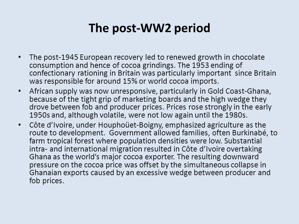 The post-WW2 period The post-1945 European recovery led to renewed growth in chocolate consumption and hence of cocoa grindings.