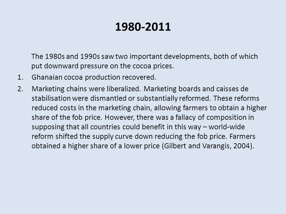 1980-2011 The 1980s and 1990s saw two important developments, both of which put downward pressure on the cocoa prices.
