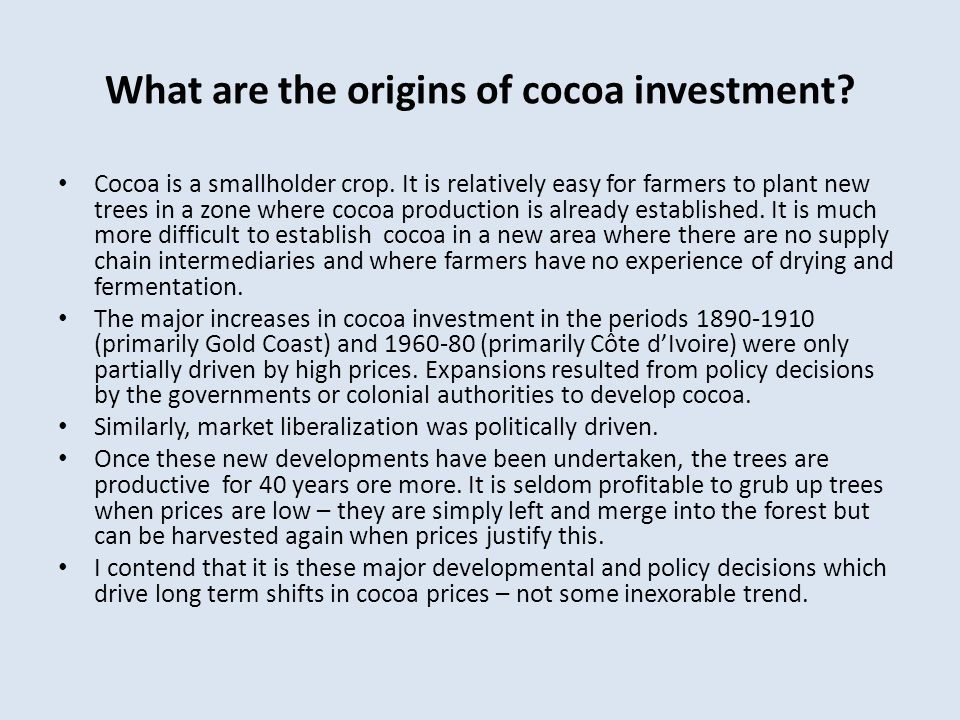 What are the origins of cocoa investment. Cocoa is a smallholder crop.