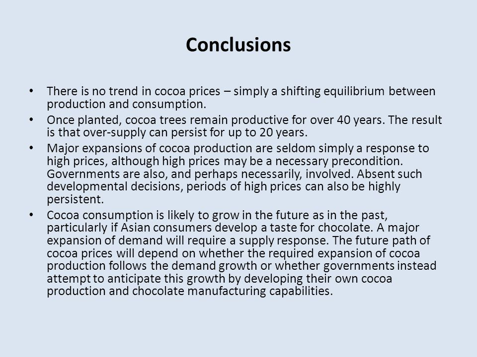 Conclusions There is no trend in cocoa prices – simply a shifting equilibrium between production and consumption.