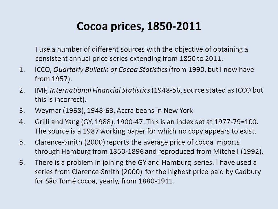 Cocoa prices, 1850-2011 I use a number of different sources with the objective of obtaining a consistent annual price series extending from 1850 to 2011.
