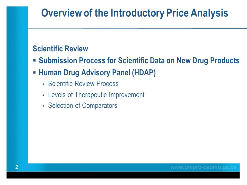 Overview of the Introductory Price Analysis Scientific Review Submission Process for Scientific Data on New Drug Products Human Drug Advisory Panel (HDAP) Scientific Review Process Levels of Therapeutic Improvement Selection of Comparators 2