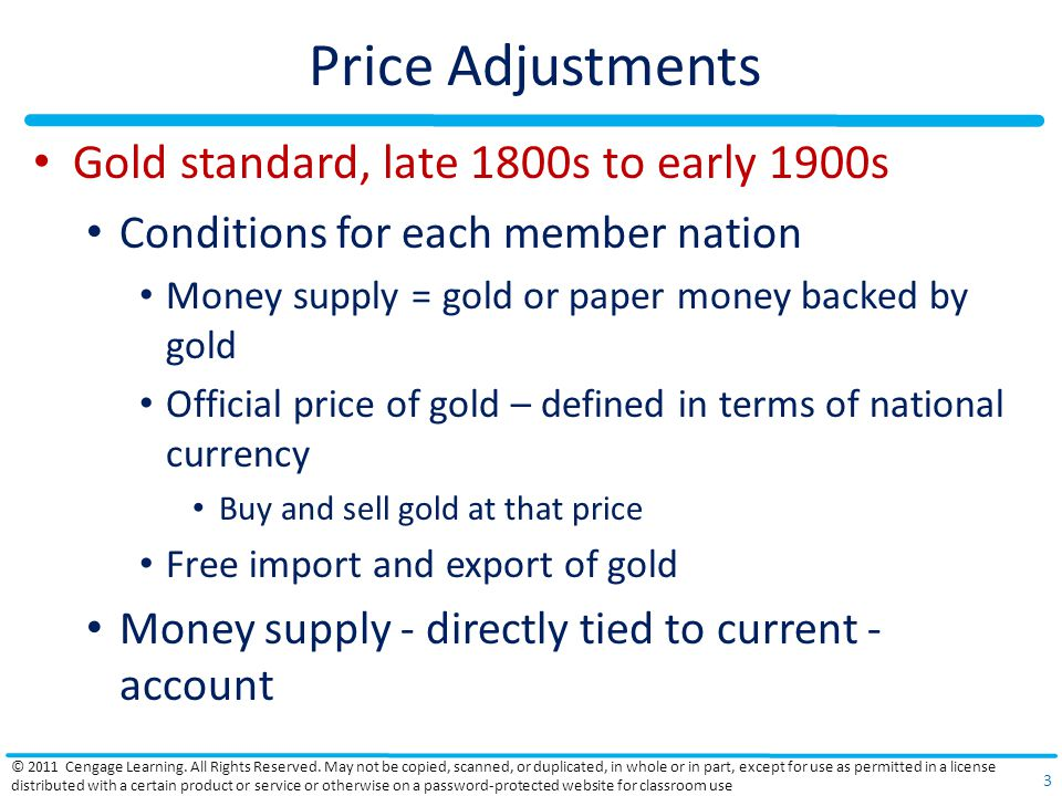 Disadvantages of Automatic Adjustment Mechanisms An efficient adjustment mechanism Requires central bankers to forgo their use of monetary policy To promote the goal of full employment without inflation Each nation must be willing to accept inflation or recession When current-account adjustment requires it © 2011 Cengage Learning.