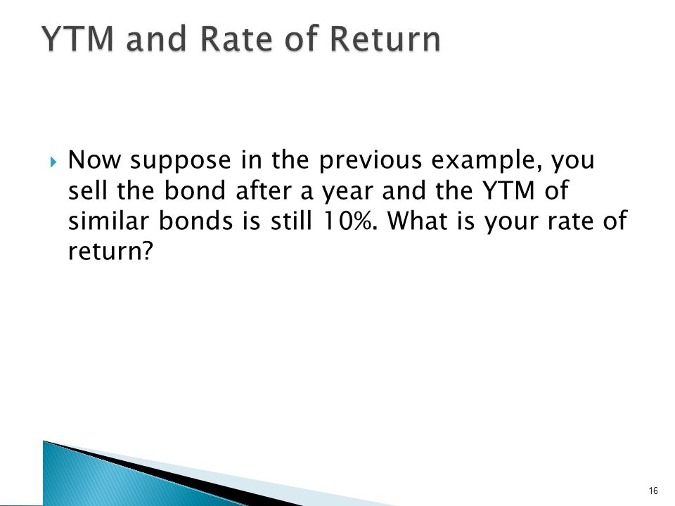 Now suppose in the previous example, you sell the bond after a year and the YTM of similar bonds is still 10%.