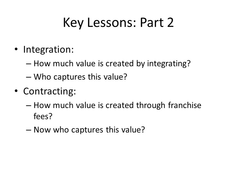 Key Lessons: Part 2 Integration: – How much value is created by integrating.