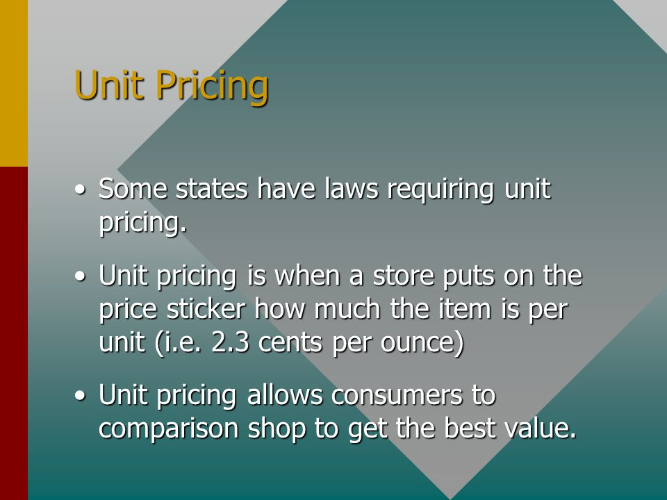 Unit Pricing Some states have laws requiring unit pricing.Some states have laws requiring unit pricing.