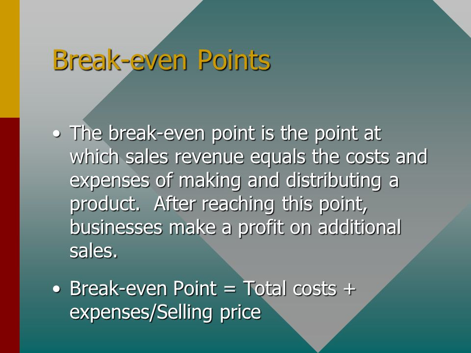 Break-even Points The break-even point is the point at which sales revenue equals the costs and expenses of making and distributing a product. After r