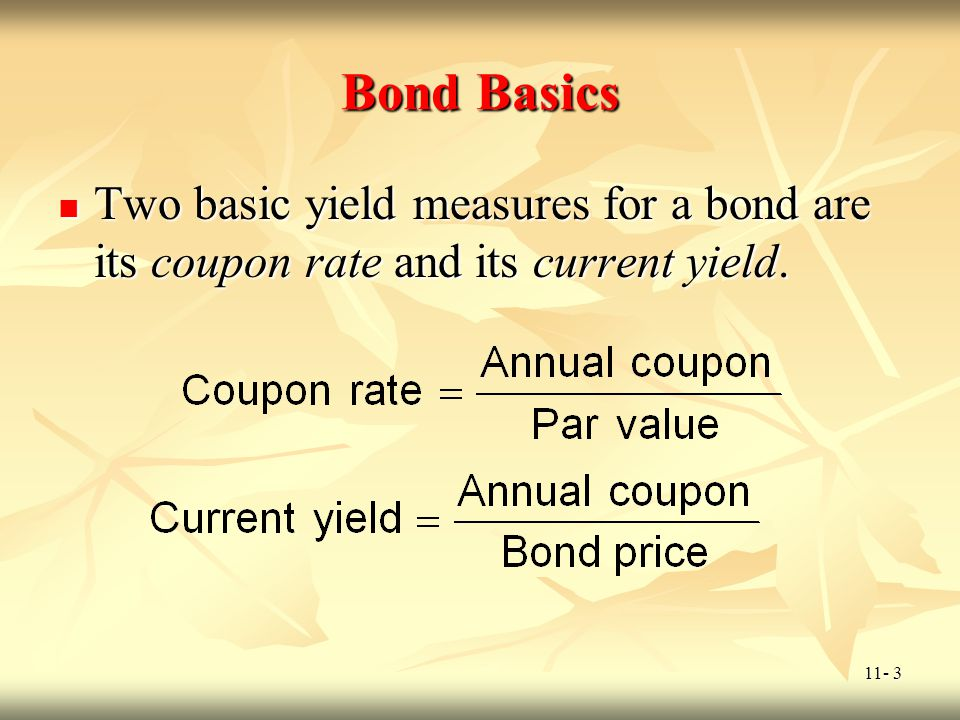 11- 4 Straight Bond Prices and Yield to Maturity The price of a bond is found by adding together the present value of the bonds coupon payments and the present value of the bonds face value.