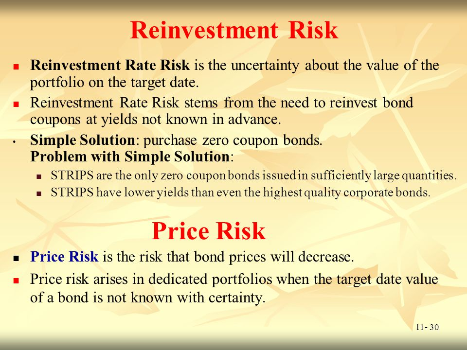 11- 30 Reinvestment Risk Reinvestment Rate Risk is the uncertainty about the value of the portfolio on the target date. Reinvestment Rate Risk stems f