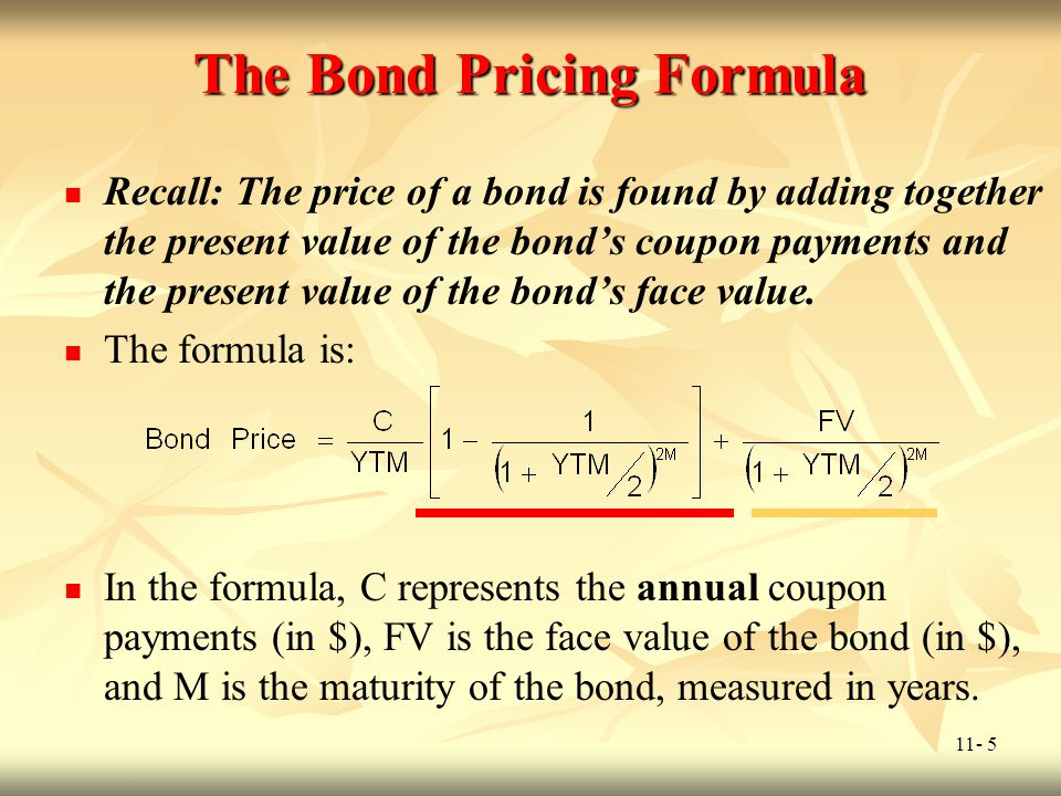 11- 16 Callable Bonds Thus far, we have calculated bond prices assuming that the actual bond maturity is the original stated maturity.