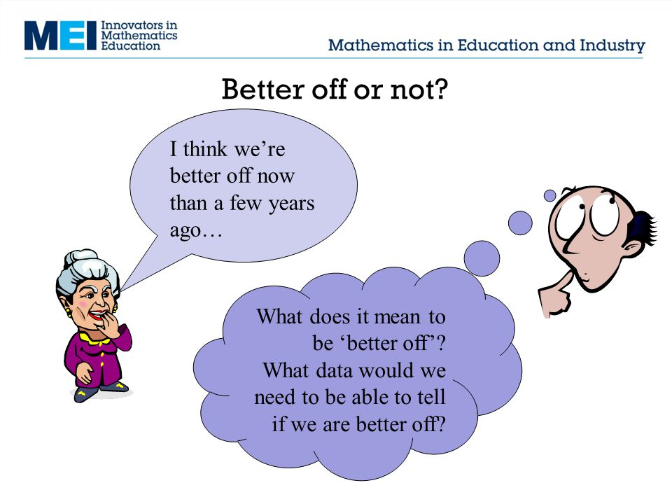 Better off or not.People attach different meanings to the phrase better off.