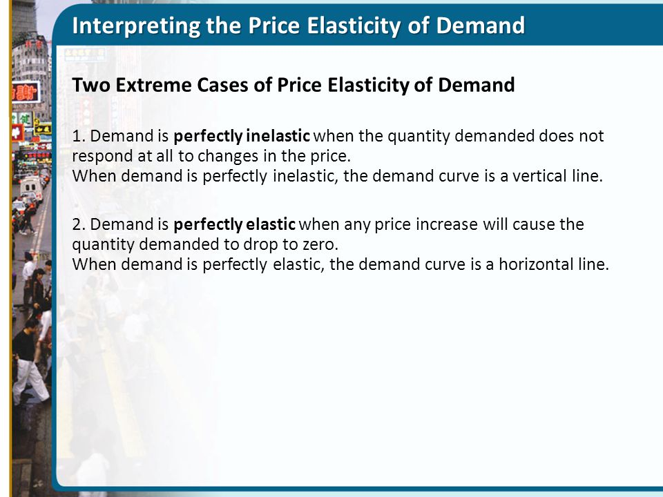 Two Extreme Cases of Price Elasticity of Demand D 1 … leaves the quantity demanded unchanged.
