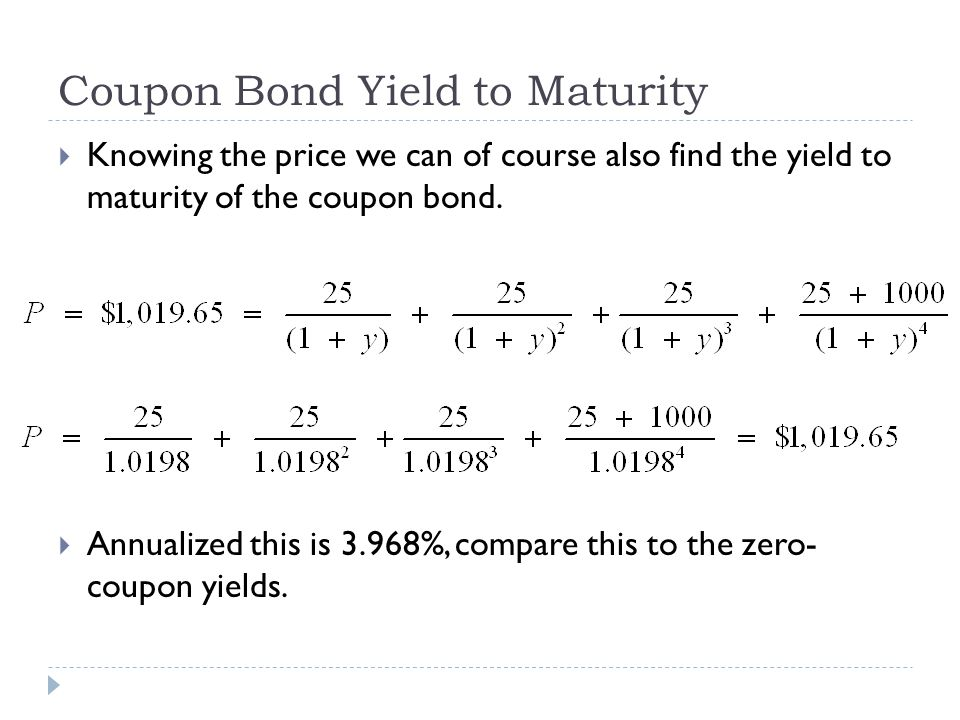Coupon Bond Yield to Maturity Knowing the price we can of course also find the yield to maturity of the coupon bond. Annualized this is 3.968%, compar