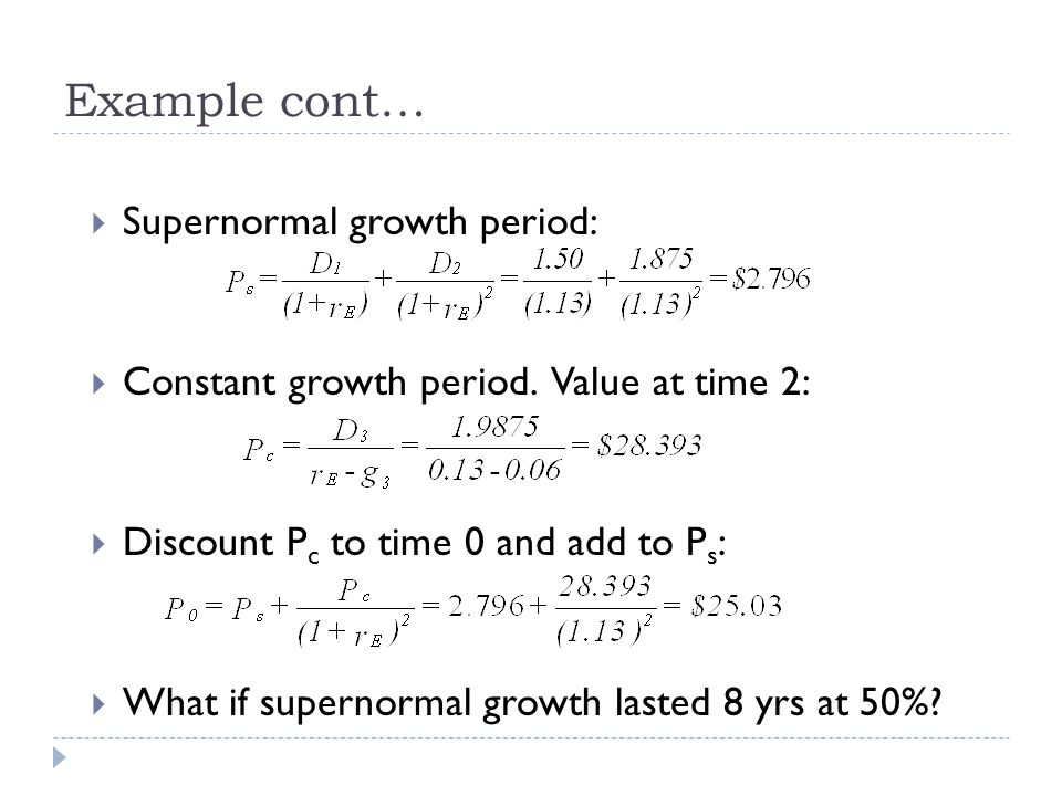 Example cont… Supernormal growth period: Constant growth period. Value at time 2: Discount P c to time 0 and add to P s : What if supernormal growth l