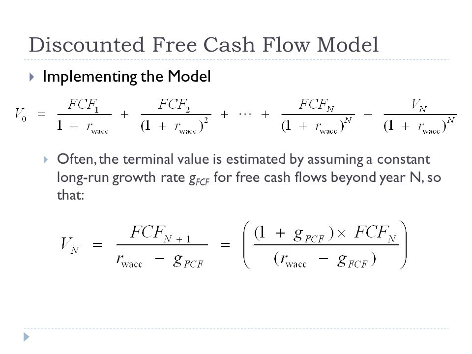 Implementing the Model Often, the terminal value is estimated by assuming a constant long-run growth rate g FCF for free cash flows beyond year N, so