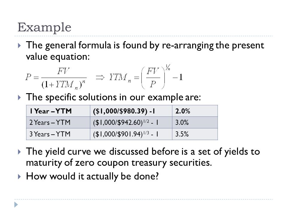 Example The general formula is found by re-arranging the present value equation: The specific solutions in our example are: The yield curve we discuss