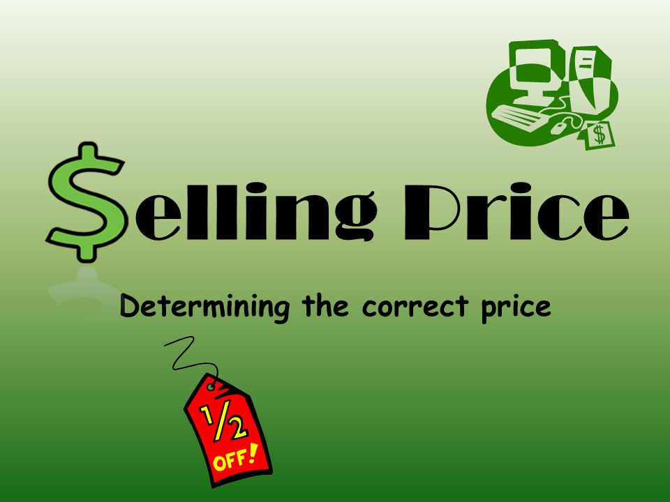 elling Price Determining the correct price