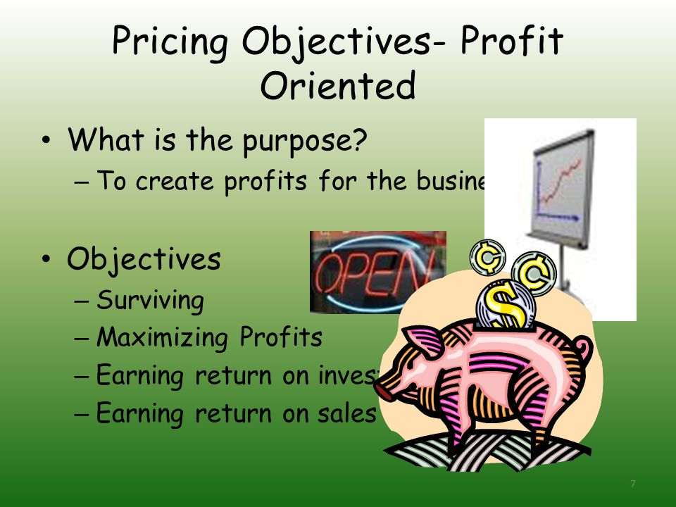 Pricing Objectives- Profit Oriented What is the purpose.