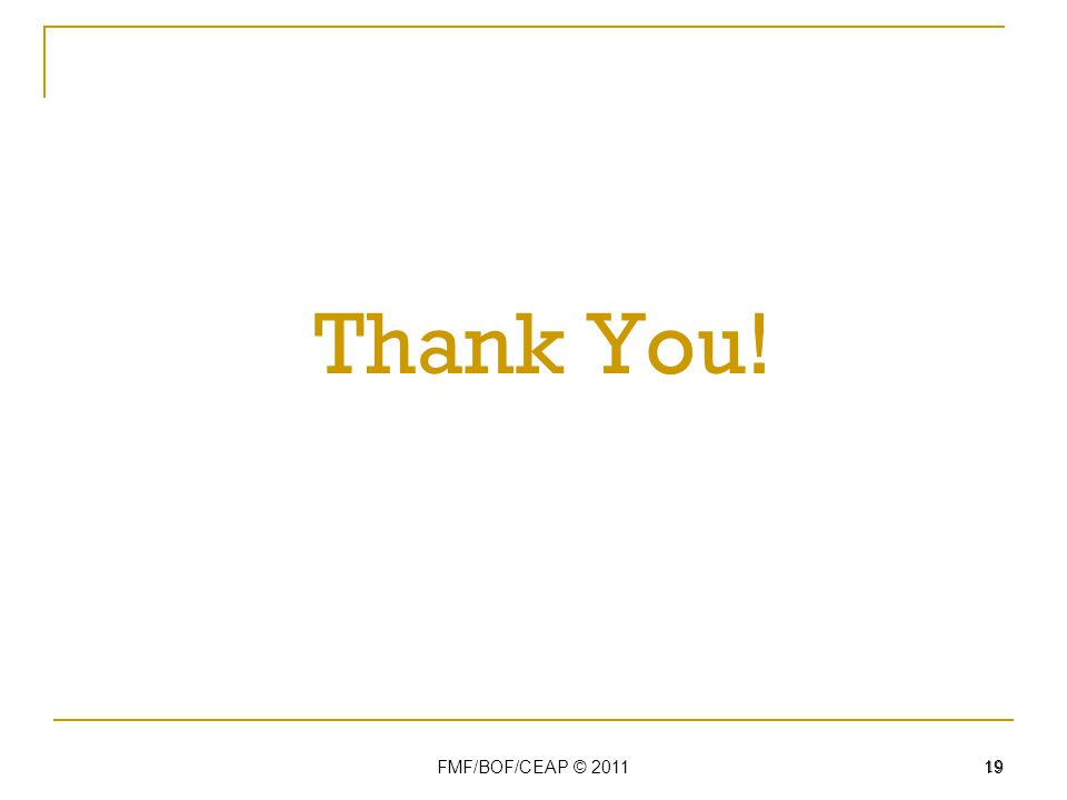 Thank You! FMF/BOF/CEAP © 2011 19