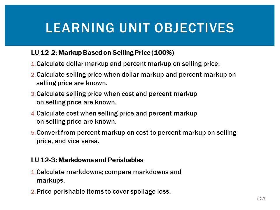 LEARNING UNIT OBJECTIVES 12-3 LU 12-2: Markup Based on Selling Price (100%) 1.
