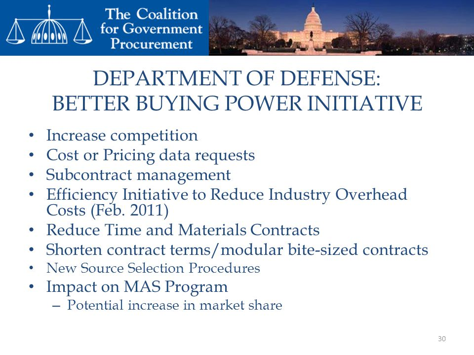DEPARTMENT OF DEFENSE: BETTER BUYING POWER INITIATIVE Increase competition Cost or Pricing data requests Subcontract management Efficiency Initiative to Reduce Industry Overhead Costs (Feb.