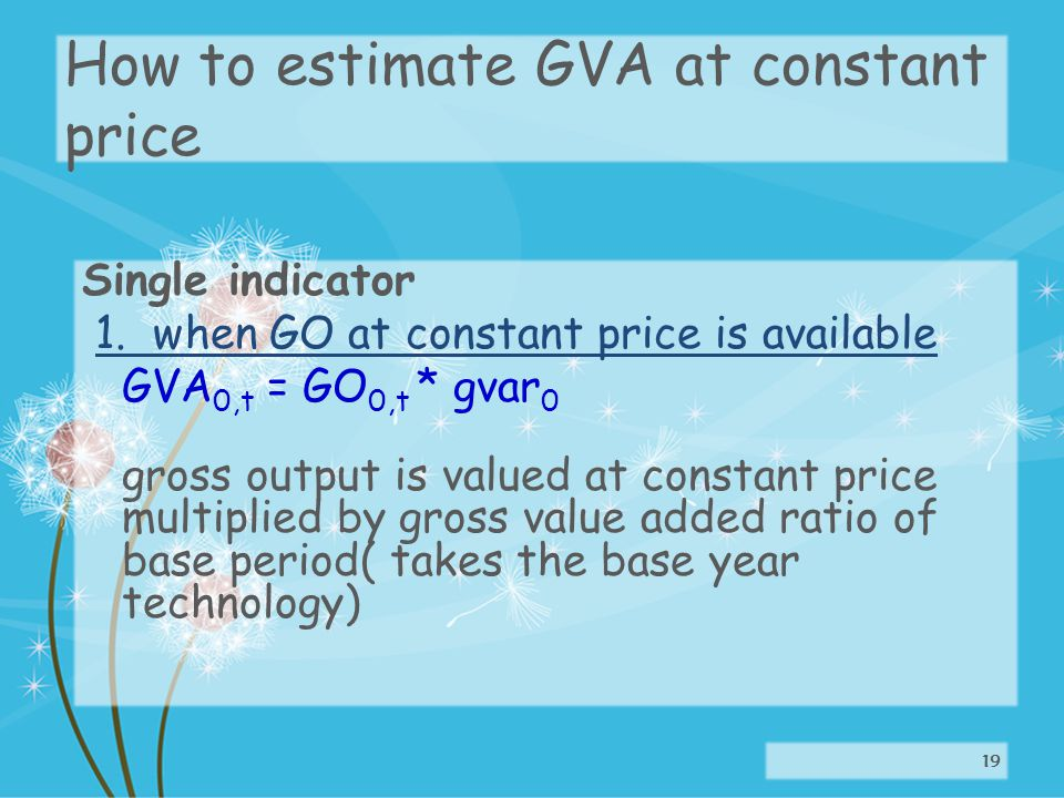 How to estimate GVA at constant price Single indicator 1.