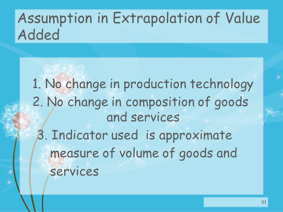 Assumption in Extrapolation of Value Added 1. No change in production technology 2.
