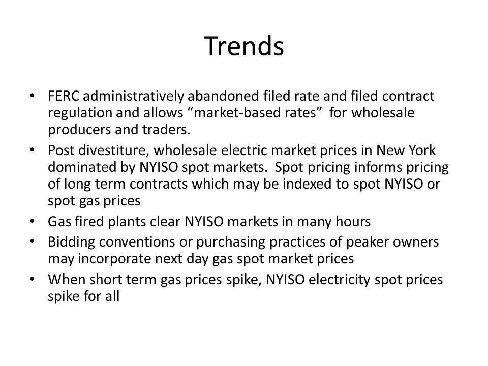 Trends FERC administratively abandoned filed rate and filed contract regulation and allows market-based rates for wholesale producers and traders.
